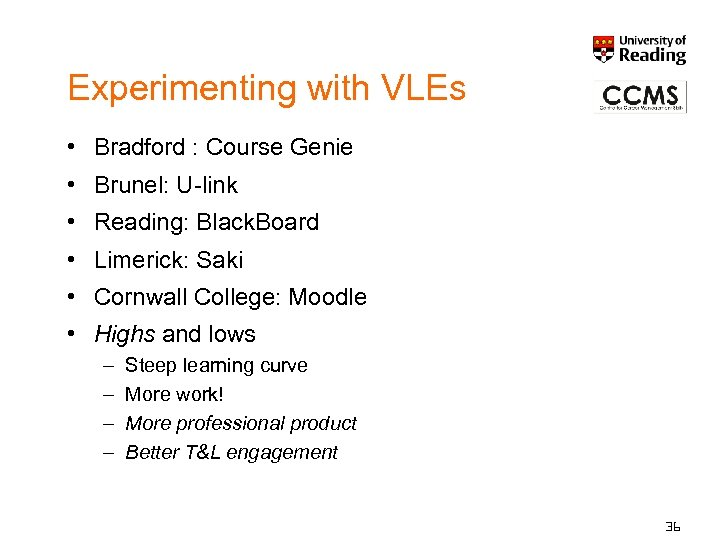 Experimenting with VLEs • Bradford : Course Genie • Brunel: U-link • Reading: Black.