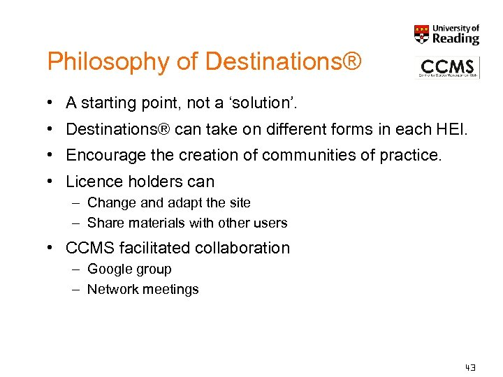 Philosophy of Destinations® • A starting point, not a 'solution'. • Destinations® can take