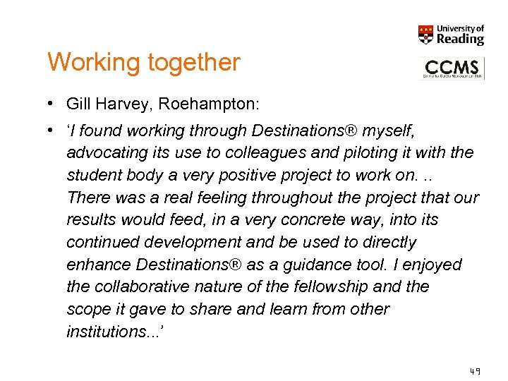 Working together • Gill Harvey, Roehampton: • 'I found working through Destinations® myself, advocating