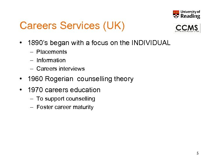 Careers Services (UK) • 1890's began with a focus on the INDIVIDUAL – Placements