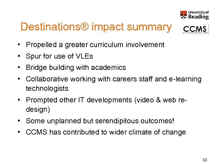 Destinations® impact summary • Propelled a greater curriculum involvement • Spur for use of
