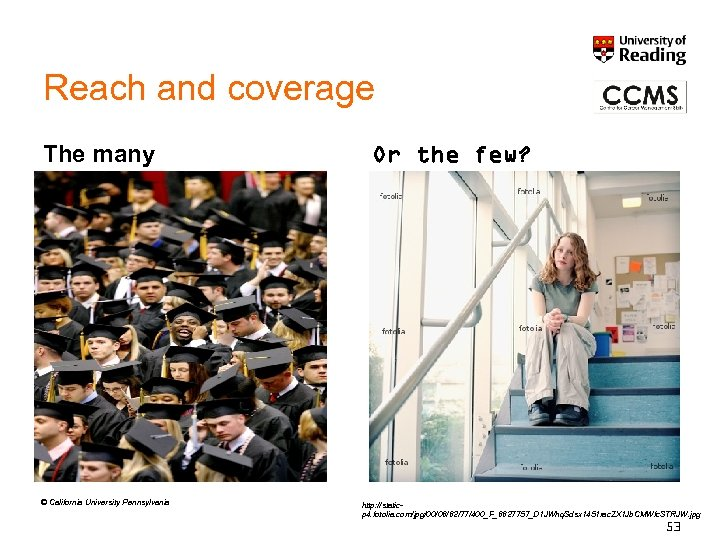 Reach and coverage The many © California University Pennsylvania Or the few? http: //staticp
