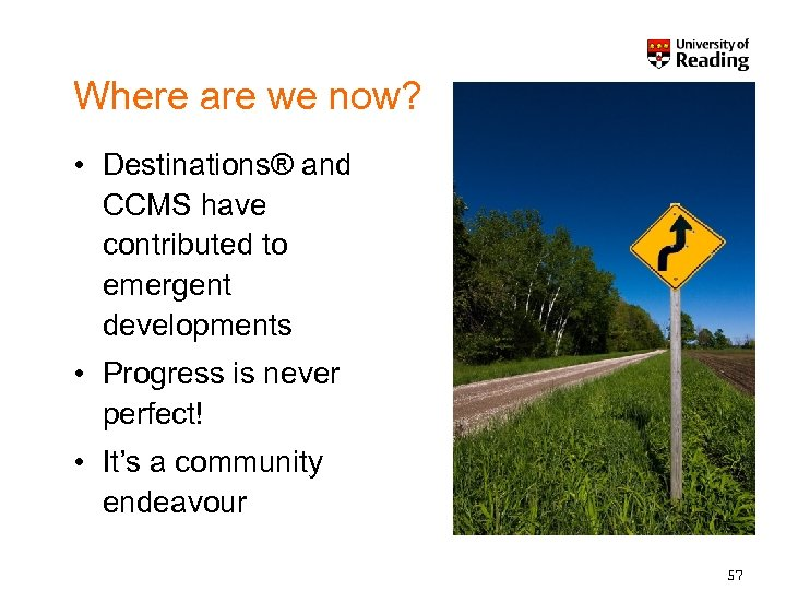 Where are we now? • Destinations® and CCMS have contributed to emergent developments •