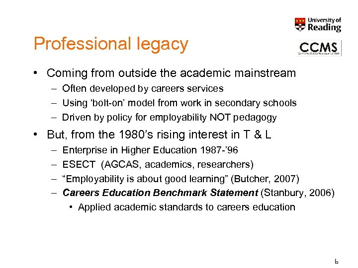 Professional legacy • Coming from outside the academic mainstream – Often developed by careers