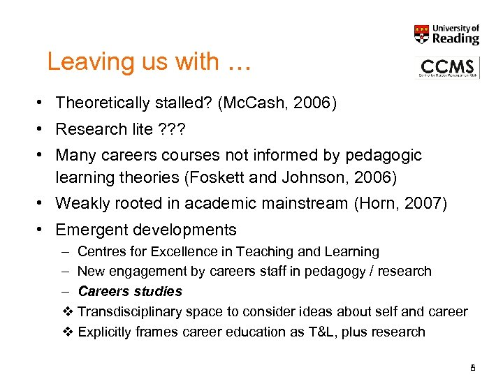 Leaving us with … • Theoretically stalled? (Mc. Cash, 2006) • Research lite ?