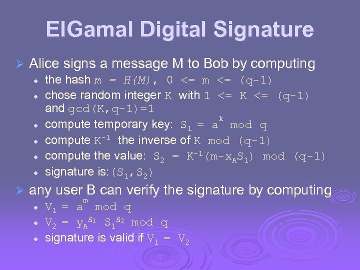 El. Gamal Digital Signature Ø Alice signs a message M to Bob by computing
