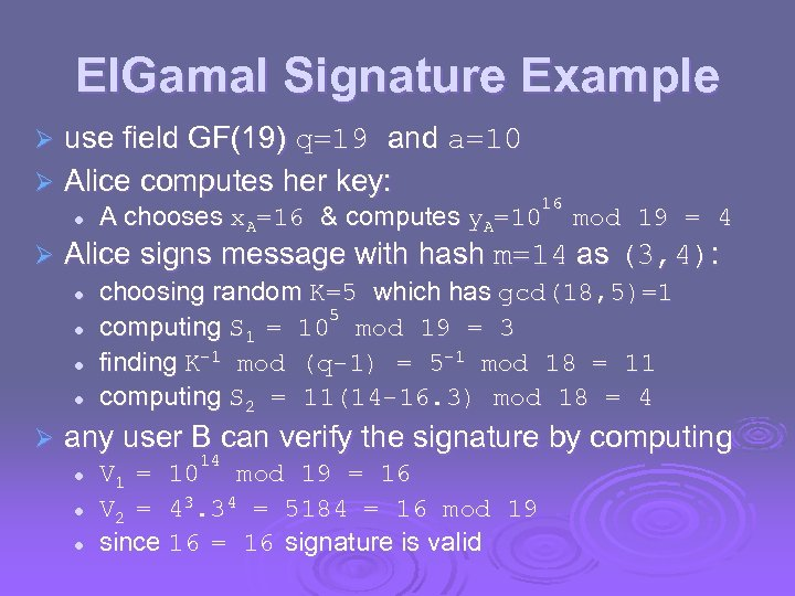 El. Gamal Signature Example use field GF(19) q=19 and a=10 Ø Alice computes her