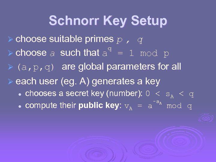 Schnorr Key Setup Ø choose suitable primes p , q q Ø choose a