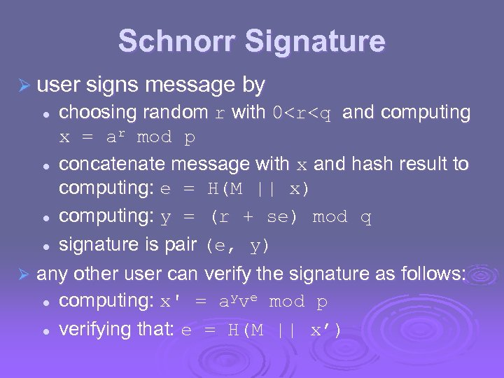 Schnorr Signature Ø user signs message by choosing random r with 0<r<q and computing