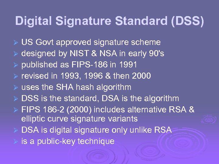 Digital Signature Standard (DSS) US Govt approved signature scheme Ø designed by NIST &