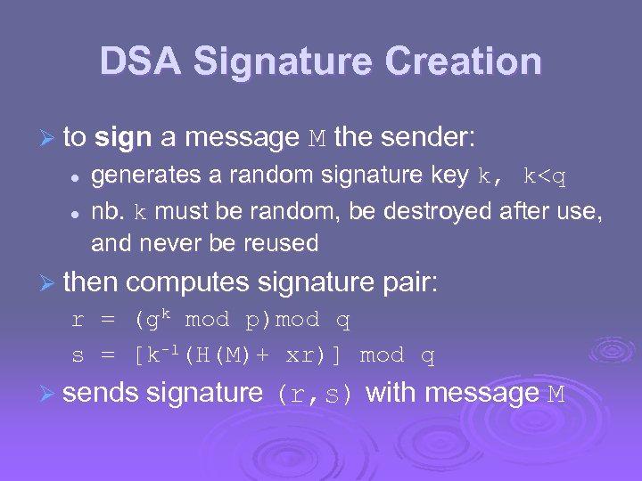 DSA Signature Creation Ø to sign a message M the sender: l l generates