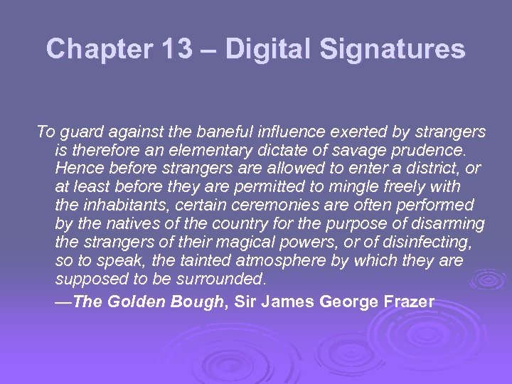 Chapter 13 – Digital Signatures To guard against the baneful influence exerted by strangers