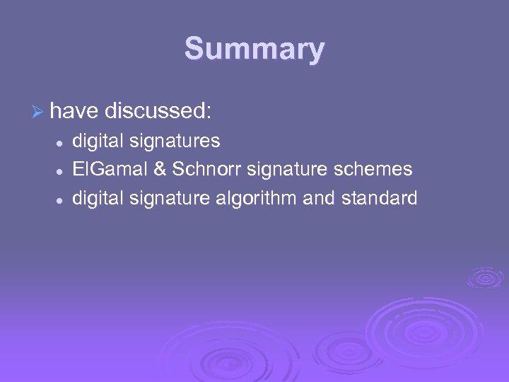 Summary Ø have discussed: l l l digital signatures El. Gamal & Schnorr signature
