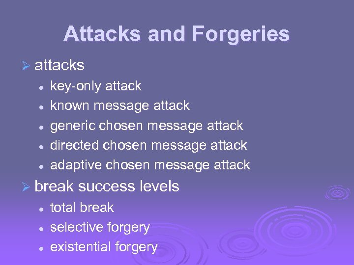 Attacks and Forgeries Ø attacks l l l key-only attack known message attack generic