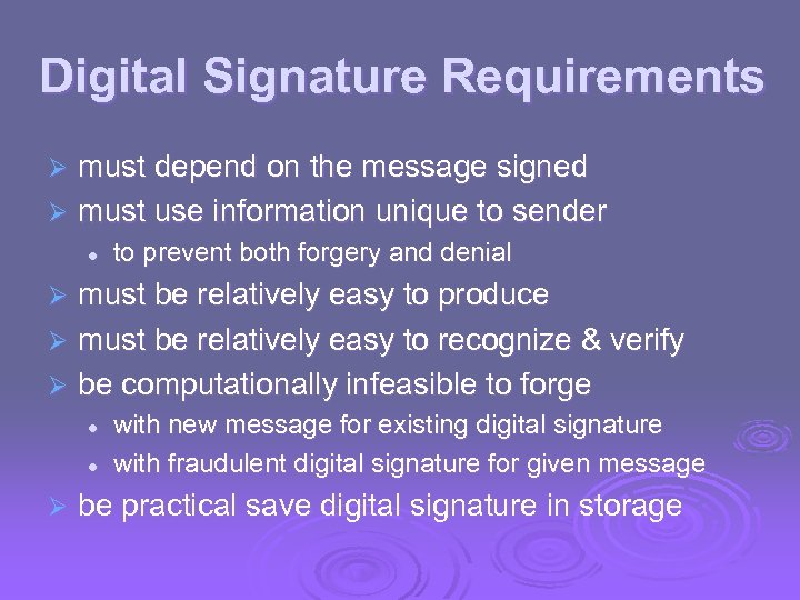 Digital Signature Requirements must depend on the message signed Ø must use information unique