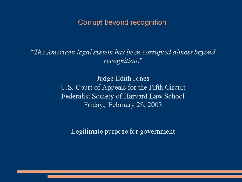 "Corrupt beyond recognition ""The American legal system has been corrupted almost beyond recognition. """