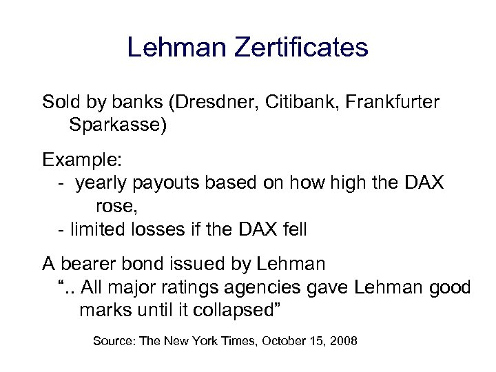 Lehman Zertificates Sold by banks (Dresdner, Citibank, Frankfurter Sparkasse) Example: - yearly payouts based