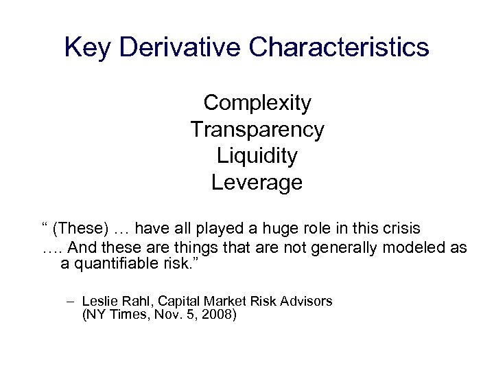 "Key Derivative Characteristics Complexity Transparency Liquidity Leverage "" (These) … have all played a"