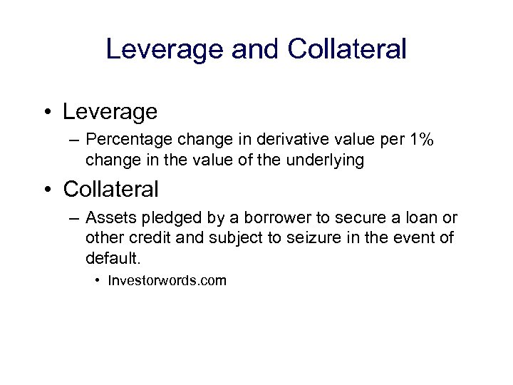Leverage and Collateral • Leverage – Percentage change in derivative value per 1% change