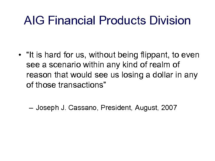 "AIG Financial Products Division • ""It is hard for us, without being flippant, to"