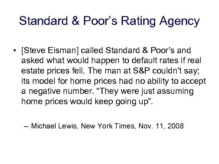 Standard & Poor's Rating Agency • [Steve Eisman] called Standard & Poor's and asked