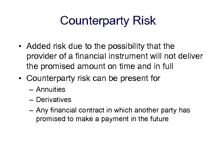 Counterparty Risk • Added risk due to the possibility that the provider of a