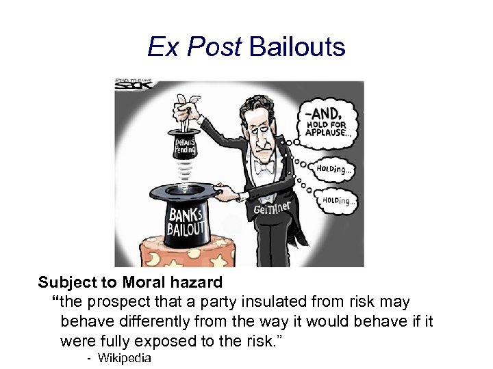 "Ex Post Bailouts Subject to Moral hazard ""the prospect that a party insulated from"