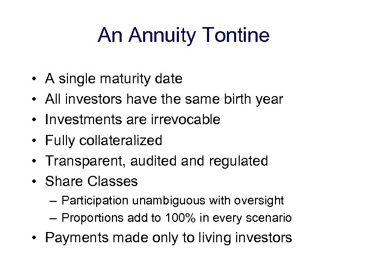 An Annuity Tontine • • • A single maturity date All investors have the