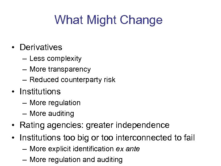 What Might Change • Derivatives – Less complexity – More transparency – Reduced counterparty