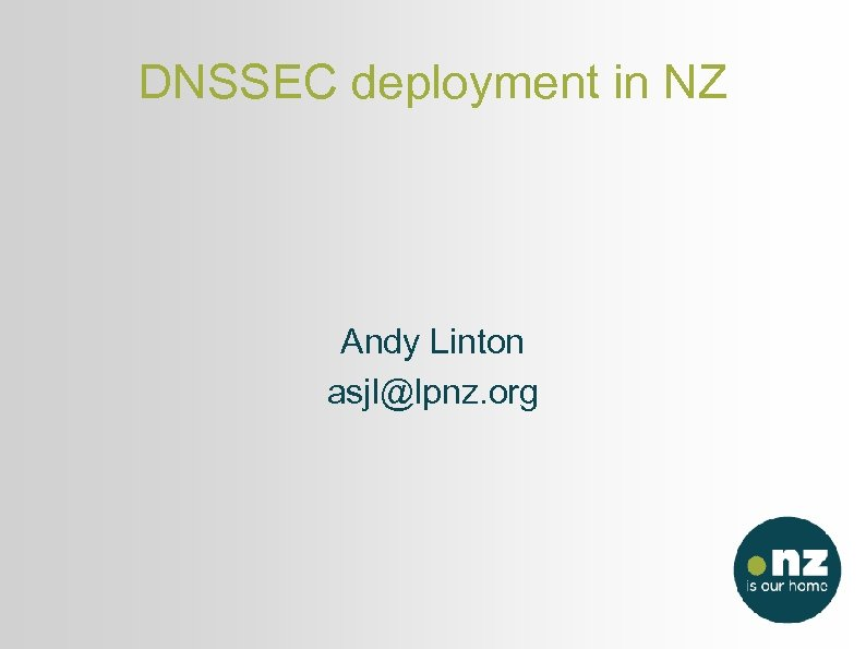 DNSSEC deployment in NZ Andy Linton asjl@lpnz. org