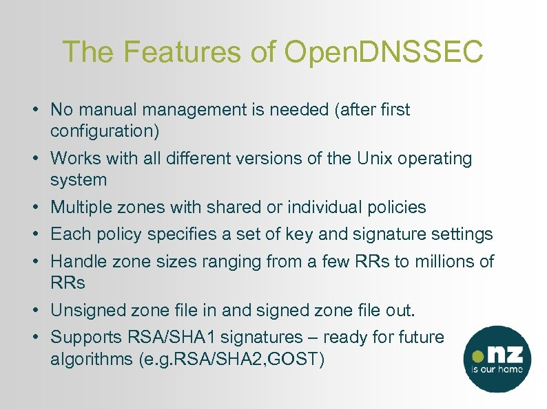 The Features of Open. DNSSEC • No manual management is needed (after first configuration)