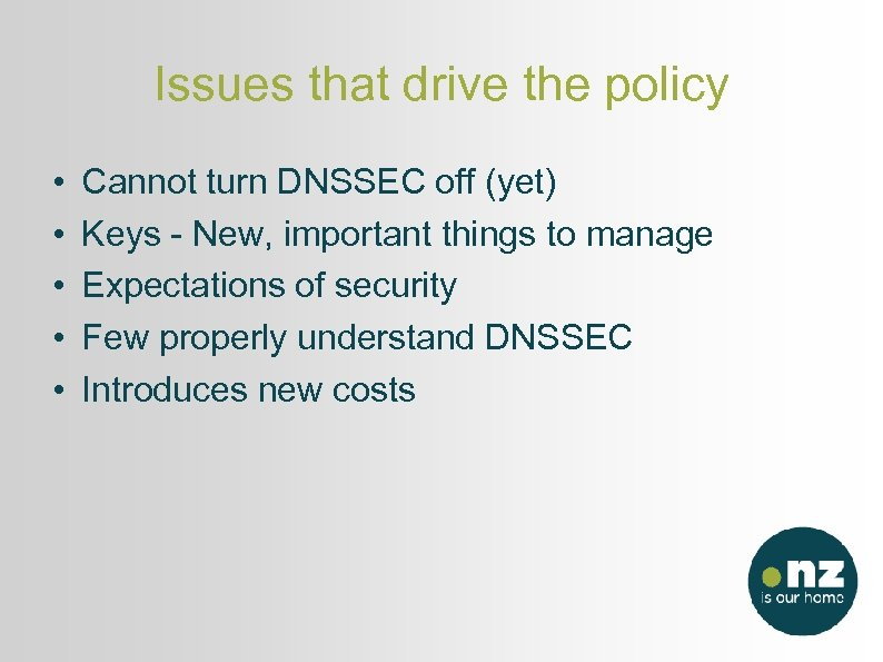 Issues that drive the policy • • • Cannot turn DNSSEC off (yet) Keys