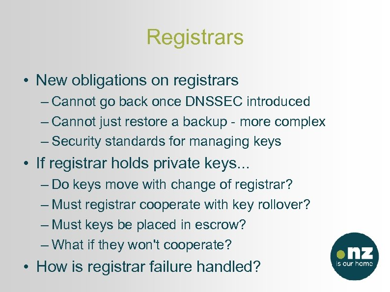 Registrars • New obligations on registrars – Cannot go back once DNSSEC introduced –