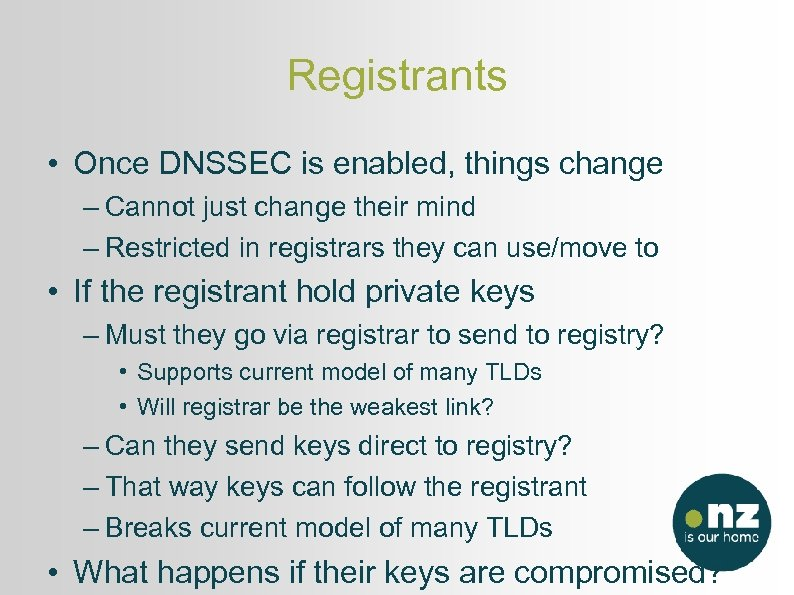 Registrants • Once DNSSEC is enabled, things change – Cannot just change their mind