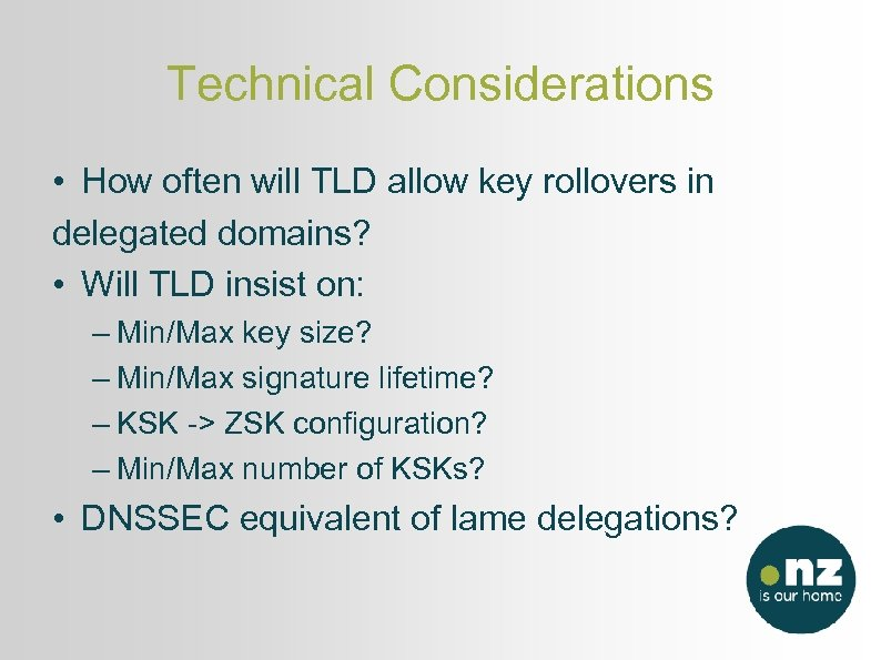 Technical Considerations • How often will TLD allow key rollovers in delegated domains? •