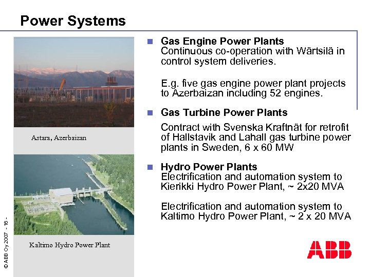 Power Systems n Gas Engine Power Plants Continuous co-operation with Wärtsilä in control system