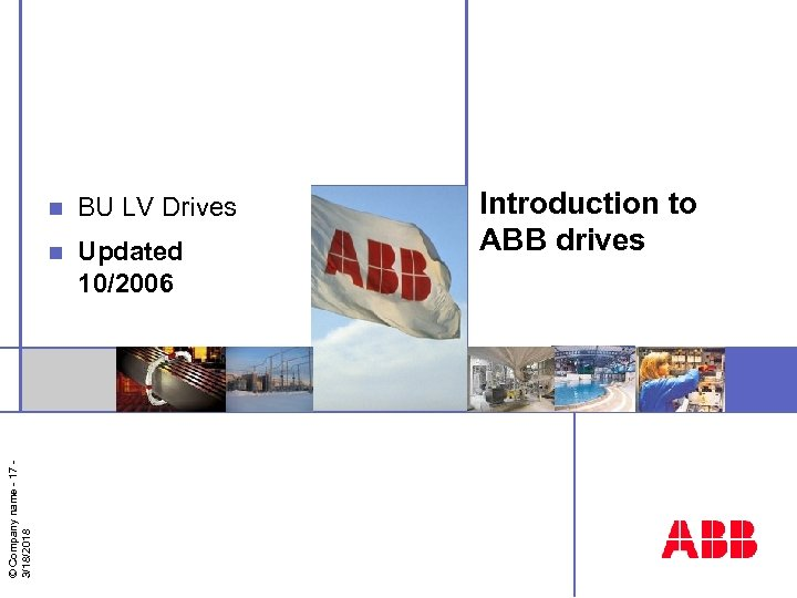 BU LV Drives n © Company name - 17 3/18/2018 n Updated 10/2006 Introduction