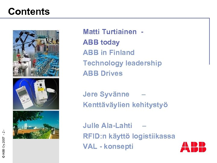 Contents Matti Turtiainen ABB today ABB in Finland Technology leadership ABB Drives © ABB