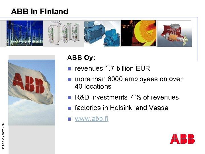 ABB in Finland ABB Oy: revenues 1. 7 billion EUR n more than 6000