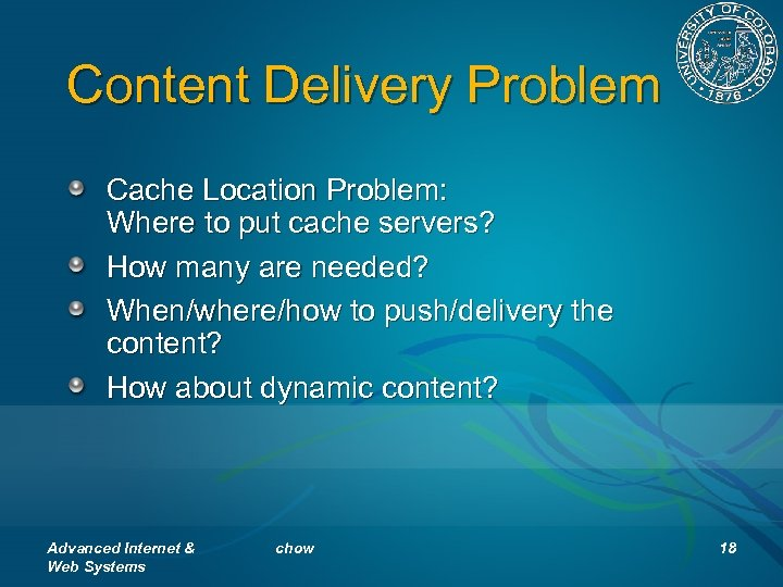 Content Delivery Problem Cache Location Problem: Where to put cache servers? How many are