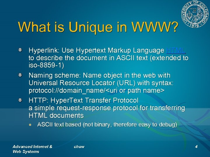 What is Unique in WWW? Hyperlink: Use Hypertext Markup Language HTML to describe the