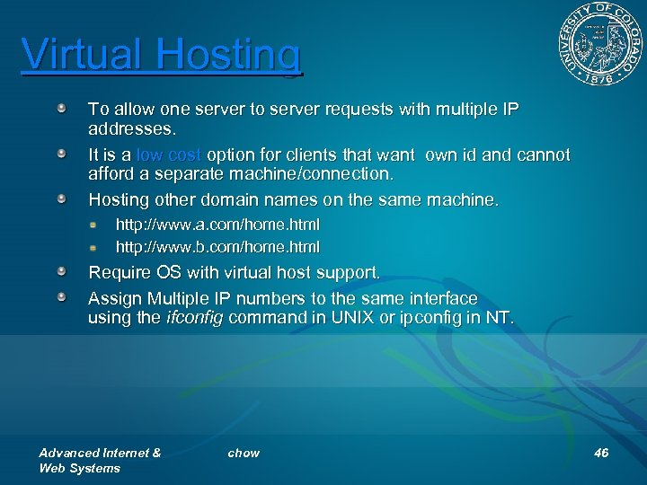 Virtual Hosting To allow one server to server requests with multiple IP addresses. It