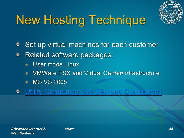 New Hosting Technique Set up virtual machines for each customer Related software packages: User