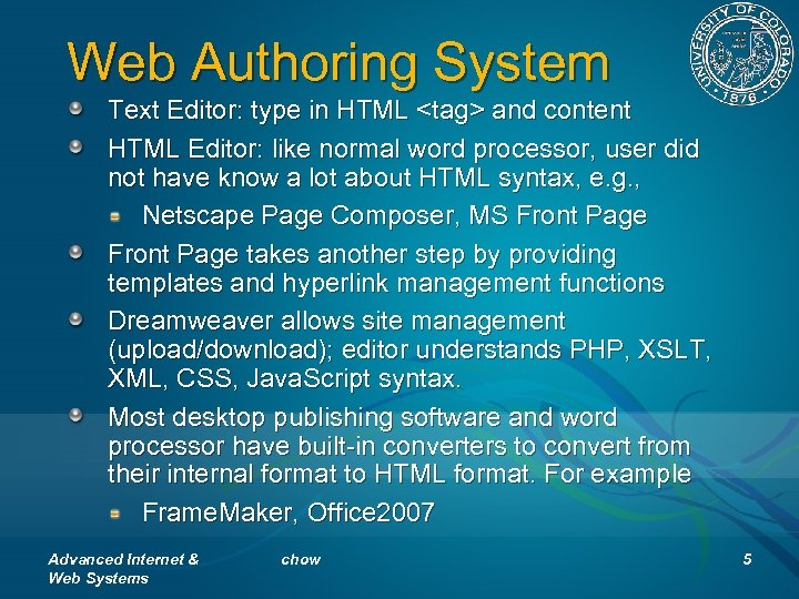 Web Authoring System Text Editor: type in HTML <tag> and content HTML Editor: like