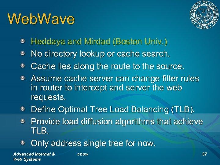 Web. Wave Heddaya and Mirdad (Boston Univ. ) No directory lookup or cache search.