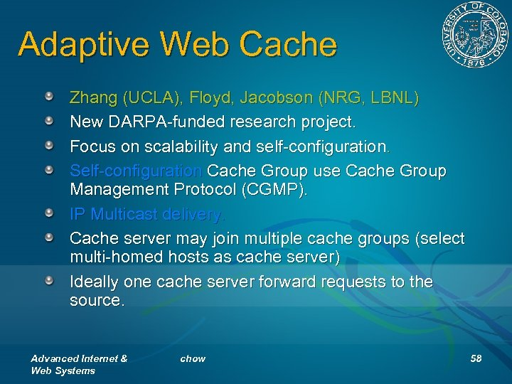 Adaptive Web Cache Zhang (UCLA), Floyd, Jacobson (NRG, LBNL) New DARPA-funded research project. Focus