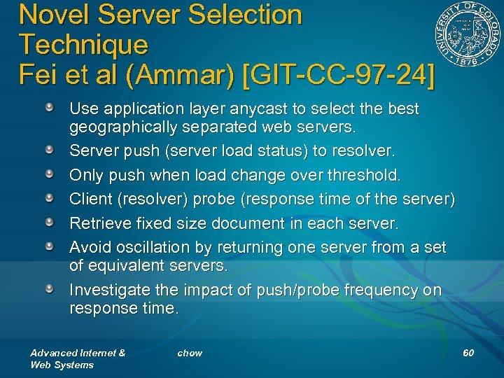 Novel Server Selection Technique Fei et al (Ammar) [GIT-CC-97 -24] Use application layer anycast