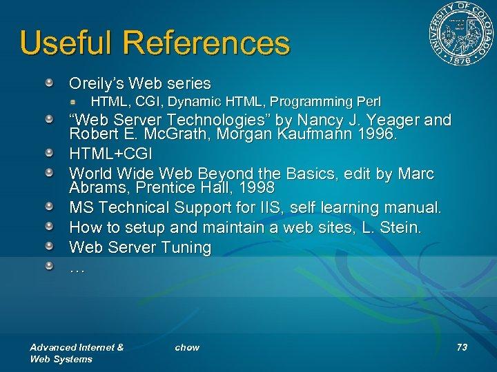 "Useful References Oreily's Web series HTML, CGI, Dynamic HTML, Programming Perl ""Web Server Technologies"""