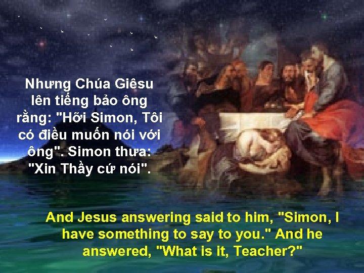 Nhưng Chúa Giêsu lên tiếng bảo ông rằng: