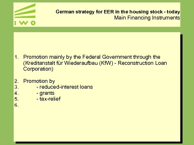 German strategy for EER in the housing stock - today Main Financing Instruments 1.